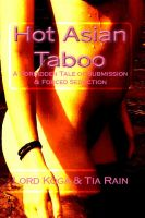 Cover for 'Hot Asian Taboo: A Forbidden Tale of Submission & Forced Seduction'