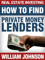 Cover for 'Real Estate Investing: How to Find Private Money Lenders'