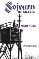 Cover for 'Sojourn in Silesia: 1940 - 1945'