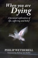 Cover for 'When You Are Dying: A Personal Exploration of Life, Suffering, and Belief'