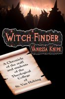 Cover for 'Witch-Finder: A Chronicle of the Staff and Students of the Theological College of St. Van Helsing'