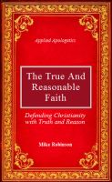 Cover for 'The True and Reasonable Faith: Defending Christianity with Truth and Reason'