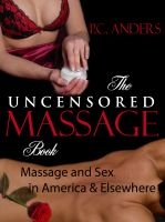 Cover for 'The Uncensored Massage: Massage and Sex in America and Elsewhere'
