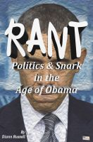 Cover for 'RANT: Politics & Snark in the Age of Obama'