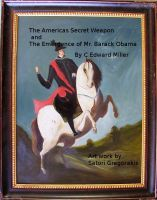 Cover for 'The Americas Secret Weapon and The Emergence of Mr. Barack Obama'