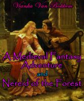 Cover for 'A Medieval Fantasy Adventure and Nereid of the Forest'