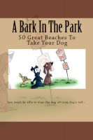 Cover for 'A Bark In The Park-50 Great Beaches To Take Your Dog'