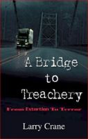"Cover for 'A Bridge to Treachery ""From Extortion to Terror""'"