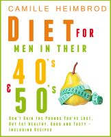 Cover for 'Weight Maintenance Diet for Men in their 40's and 50's: Don't Gain the Pounds You've Lost, But Eat Healthy, Good and Tasty – Including Recipes'