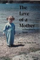 Cover for 'The Love of a Mother - A Daughter's Story'
