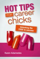 Cover for 'Hot Tips For Career Chicks: Unlocking the CODE to Success'