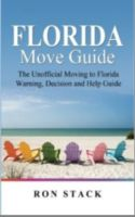 Cover for 'Florida Move Guide: The Unofficial Moving To Florida Warning, Decision and Help Guide'