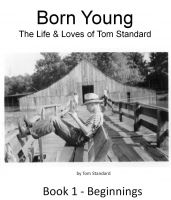 Cover for 'Born Young - The Life & Loves of Tom Standard; Beginnings'