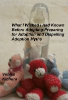 Cover for 'What I Wish I Had Known Before Adopting: Preparing for Adoption and Dispelling Adoption Myths'