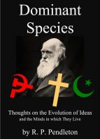 Cover for 'Dominant Species:  Thoughts on the Evolution of Ideas and the Minds in which They Live'