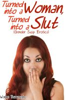 Cover for 'Turned into a Woman. Turned into a Slut (Genderswap Erotica)'