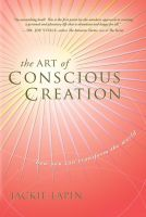 Cover for 'The Art of Conscious Creation: How You Can Transform the World'