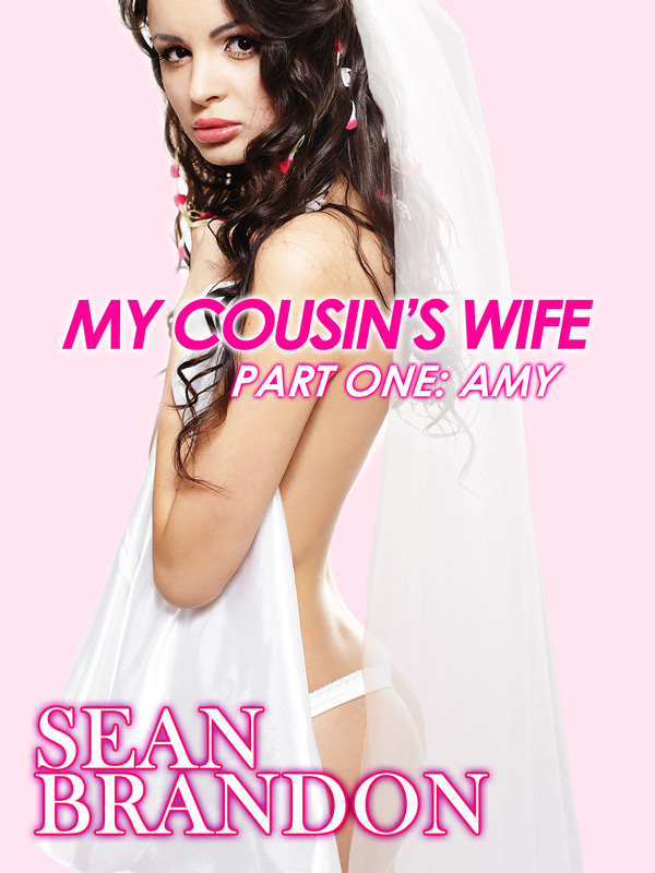 Sean Brandon - My Cousin's Wife Part One: Amy