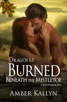 Cover for 'Burned Beneath The Mistletoe: A Short Christmas Story (Dragos Book 1.5)'