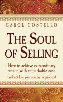 Cover for 'The Soul of Selling: How to achieve extraordinary results with remarkable ease (and not lose your soul in the process)'
