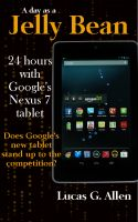 Cover for 'A Day as a Jelly Bean:  24 Hours with Google's Nexus 7 Tablet'
