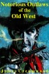 Notorious Outlaws of the Old West by James Creamwood