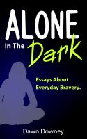 Cover for 'Alone in the Dark: Essays About Everyday Bravery'