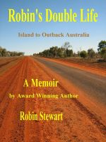 Cover for 'Robin's Double Life: Island to Outback Australia'