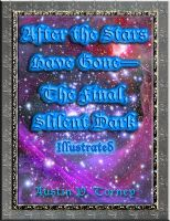 Cover for 'After the Stars Have Gone—The Final, Silent Dark Illustrated'