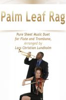 Cover for 'Palm Leaf Rag Pure Sheet Music Duet for Flute and Trombone, Arranged by Lars Christian Lundholm'