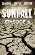 Sunfall: Episode 6 by Tim Meyer
