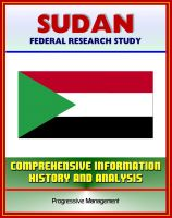 Cover for 'Sudan: Federal Research Study and Country Profile with Comprehensive Information, History, and Analysis - Politics, Economy, Military - Darfur, Khartoum, Muslim Brotherhood'