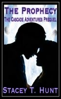 Cover for 'The Cascade Adventures Prequel: The Prophecy'