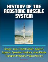 Cover for 'History of the Redstone Missile System - Design, Test, Project Orbiter, Jupiter-C, Explorer, Operation Hardtack, Army Missile Transport Program, Project Mercury'