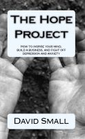 Cover for 'The Hope Project; how to build a business, inspire your mind and fight depression and anxiety'