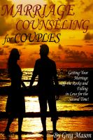 Cover for 'Marriage Counseling for Couples - Getting Your Marriage Off the Rocks and Falling in Love for the Second Time!'