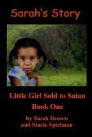 Stacie Spielman - Sarah's Story, Little Girl Sold to Satan, Book One by Sarah Brown and Stacie Spielman