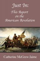 Cover for 'Just In: This Report on the American Revolution'