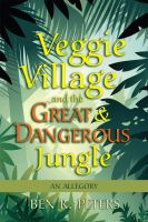 Cover for 'Veggie Village and the Great & Dangerous Jungle: An Allegory'