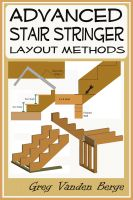 Cover for 'Advanced Stair Stringer Layout Methods'