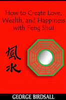 Cover for 'How to Create Love, Wealth and Happiness with Feng Shui'