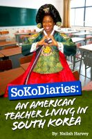 Cover for 'SoKoDiaries: An American Teacher Living in South Korea'