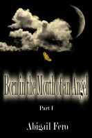 Abigail Fero - Born in the Mouth of an Angel Part I