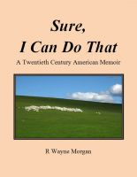 Cover for 'Sure, I Can Do That: a twentieth century american memoir'