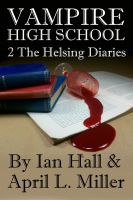 Cover for 'Vampire High School (Book2: The Helsing Diaries)'