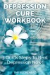 Depression Cure Workbook :  3 Quick Steps To Beat Depression Now! by The Blokehead