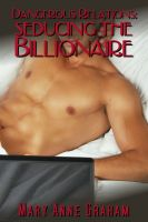 Cover for 'Dangerous Relations:  Seducing The Billionaire'
