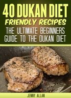 Cover for '40 Dukan Diet Friendly Recipes – The Ultimate Beginners Guide To The Dukan Diet'