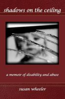 Cover for 'Shadows on the Ceiling: a memoir of disability and abuse'