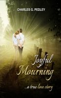 Cover for 'Joyful Mourning - A True Love Story'
